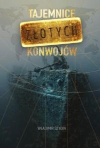 Tajemnice złotych konwojów - okładka książki
