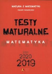Testy maturalne. Matematyka 2019-2020-2021. Poziom rozszerzony - okładka podręcznika