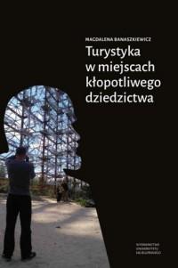 Turystyka w miejscach kłopotliwego dziedzictwa - okładka książki