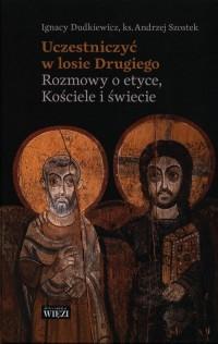Uczestniczyć w losie Drugiego. Rozmowy o etyce, Kościele i świecie - okładka książki