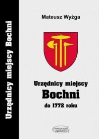 Urzędnicy miejscy Bochni do 1772 roku. Seria: Urzędnicy miejscy Bochni - okładka książki