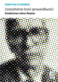 Uzasadnienia teorii sprawiedliwości. Dziedzictwo Johna Rawlsa - okładka książki