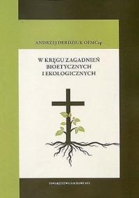 W kręgu zagadnień bioetycznych i ekologicznych. Seria: Prace Wydziału Teologii 183 - okładka książki
