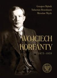 Wojciech Korfanty 1873-1939 - Grzegorz Bębnik - okładka książki