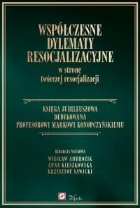 Współczesne dylematy resocjalizacyjne w stronę twórczej resocjalizacji - okładka książki