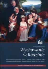 Wychowanie w Rodzinie Tom 14. Rozważania o wychowaniu, opiece i wsparciu rodzin (XIII-XX wiek) - okładka książki