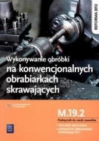 Wykonywanie obróbki na konwencjonalnych obrabiarkach skrawajcych M.19.2 - okładka podręcznika