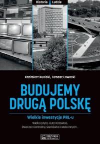 Budujemy drugą Polskę. Wielkie inwestycje PRL-u - okładka książki