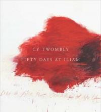 Cy Twombly. Fifty Days at Iliam - okładka książki