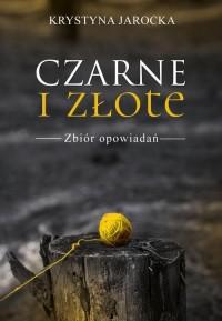 Czarne i złote. Zbiór opowiadań - okładka książki