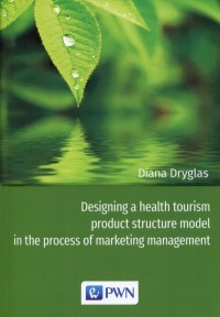Designing a health tourism product structure model in the process of marketing management - okładka książki