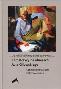 Do Polski idziemy przez cały świat. Karpatczycy na obrazach Jana Gilowskiego - okładka książki