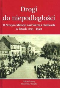 Drogi do Niepodległości. O Nowym Mieście nad Wartą i okolicach w latach 1793-1920 - okładka książki