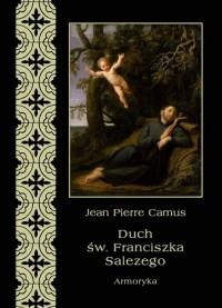 Duch św. Franciszka Salezego, czyli wierny obraz myśli i uczuć tego świętego - okładka książki