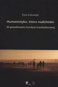 Humanistyka która nadchodzi. W poszukiwaniu kondycji transkulturowej - okładka książki