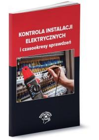 Kontrola instalacji elektrycznych i czasookresy sprawdzeń - okładka książki