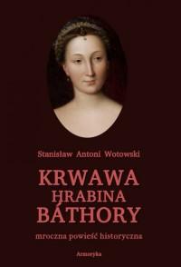 Krwawa hrabina Báthory. Mroczna powieść historyczna - okładka książki
