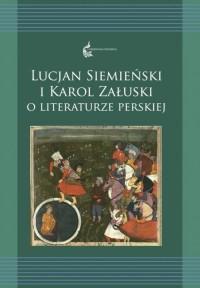 Lucjan Siemieński i Karol Załuski o literaturze perskiej. Seria: Orientalia Polonica 12 - okładka książki