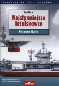 Najsłynniejsze lotniskowce. Ilustrowana historia. Seria: Panorama techniki wojskowej - okładka książki