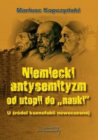 Niemiecki antysemityzm od utopii do nauki. U źródeł ksenofobii nowoczesnej - okładka książki