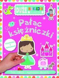 Pałac księżniczki. Książeczka z dużymi naklejkami dla małych rączek - okładka książki