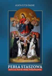 Perła Staszowa. Kaplica Matki Bożej Różańcowej - okładka książki