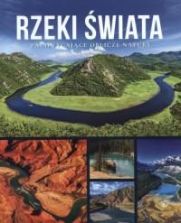 Rzeki świata.. Zachwycające oblicze natury - okładka książki