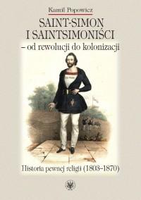 Saint-Simon i saintsimoniści - od rewolucji do kolonizacji. Historia pewnej religii (1803-1870) - okładka książki