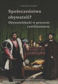 Społeczeństwo obywateli. Obywatelskość w procesie cywilizowania - okładka książki