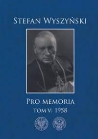 Stefan Wyszyński. Pro memoria. Tom 5: 1958 - okładka książki