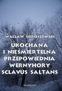 Ukochana i nieśmiertelna. Przepowiednia Wernyhory. Sclavus saltans – wspomnienie z Syberii - okładka książki