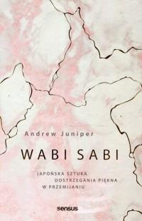 Wabi sabi. Japońska sztuka dostrzegania piękna w przemijaniu - okładka książki