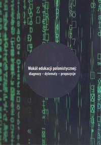 Wokół edukacji polonistycznej: diagnozy - dylematy - propozycje - okładka książki