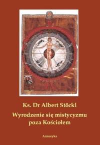 Wyrodzenie się mistycyzmu poza Kościołem - okładka książki