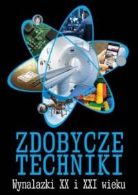 Zdobycze techniki. Wynalazki XX i XXI wieku - okładka książki