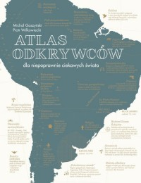 Atlas odkrywców. Dla niepoprawnie ciekawych świata - okładka książki