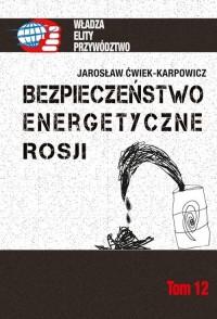 Bezpieczeństwo energetyczne Rosji. Seria: Władza. Elity. Przywództwo - okładka książki