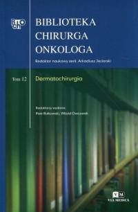 Biblioteka chirurga onkologa. Tom 12. Dermatochirurgia - okładka książki