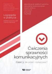 Ćwiczenia sprawności komunikacyjnych cz. 3. Jak prosić i rozkazywać? - okładka książki