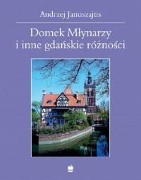 Domek Młynarzy i inne gdańskie różności - okładka książki
