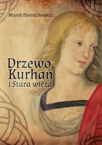 Drzewo Kurhan i Stara Wieża - okładka książki
