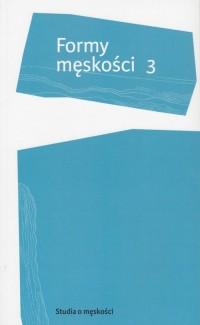 Formy męskości 3 - okładka książki