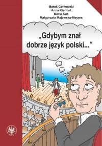Gdybym znał dobrze język polski. Wybór tekstów z ćwiczeniami do nauki gramatyki polskiej dla cudzoziemców - okładka podręcznika