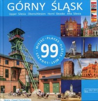 Górny Śląsk. 99 miejsc. Upper Silesia - 99 places / Oberschlesien - 99 Plätze / Horní Slezsko - 99 míst / Alta Silesia - 99 lugares - okładka książki