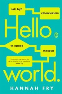 Hello world. Jak być człowiekiem w epoce maszyn - okładka książki