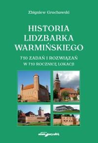 Historia Lidzbarka Warmińskiego. 710 zadań i rozwiązań w 710 rocznicę lokacji - okładka książki