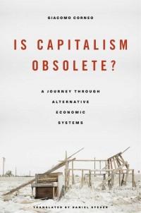 Is Capitalism Obsolete. A Journey through Alternative Economic Systems - okładka książki