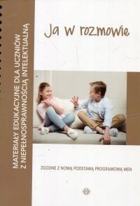 Ja w rozmowie. Materiały edukacyjne dla uczniów z niepełnosprawnością intelektualną - okładka książki