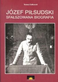 Józef Piłsudski. Sfałszowana biografia - okładka książki