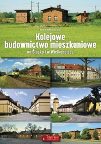 Kolejowe budownictwo mieszkaniowe na Śląsku i w Wielkopolsce - okładka książki